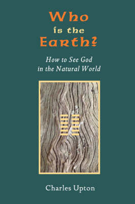 Who Is the Earth? How to See God in the Natural World (Paperback)