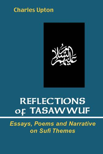 Reflections of Tasawwuf: Essays, Poems, and Narrative on Sufi Themes (Paperback)