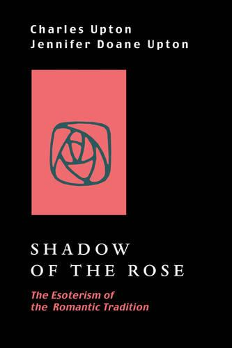 Shadow of the Rose: The Esoterism of the Romantic Tradition (Paperback)