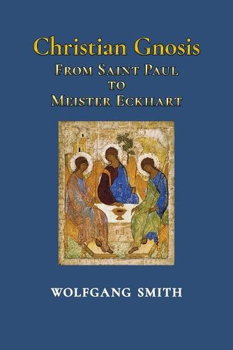 Christian Gnosis: From Saint Paul to Meister Eckhart (Paperback)