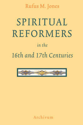 Spiritual Reformers in the 16th and 17th Centuries (Hardback)