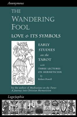 The Wandering Fool: Love and Its Symbols, Early Studies on the Tarot (Paperback)