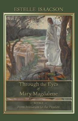 Through the Eyes of Mary Magdalene: From Initiation to the Passion (Paperback)
