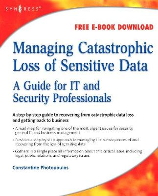 Managing Catastrophic Loss of Sensitive Data: A Guide for IT and Security Professionals (Paperback)