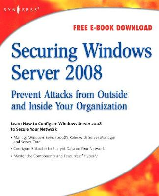 Securing Windows Server 2008: Prevent Attacks from Outside and Inside Your Organization (Paperback)
