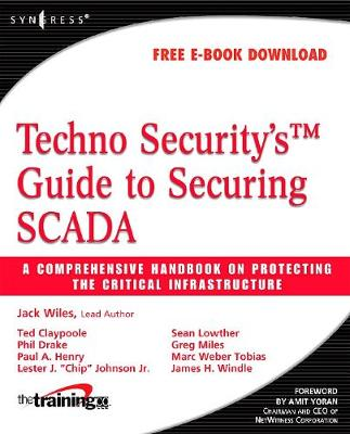 Techno Security's Guide to Securing SCADA: A Comprehensive Handbook On Protecting The Critical Infrastructure (Paperback)