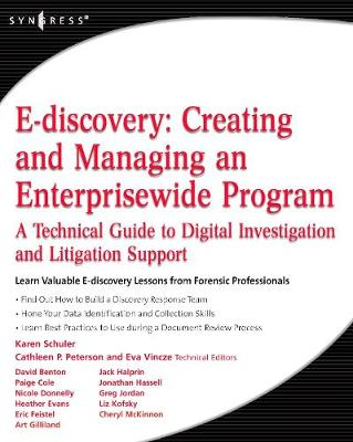 E-discovery: Creating and Managing an Enterprisewide Program: A Technical Guide to Digital Investigation and Litigation Support (Paperback)