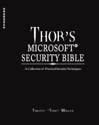 Thor's Microsoft Security Bible: A Collection of Practical Security Techniques (Hardback)