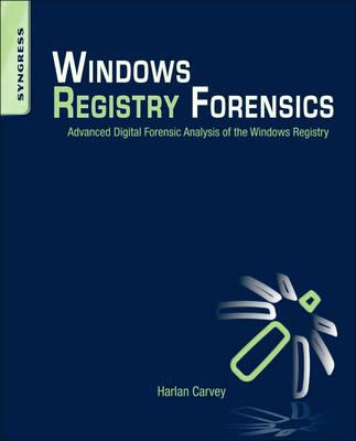 Windows Registry Forensics: Advanced Digital Forensic Analysis of the Windows Registry (Paperback)