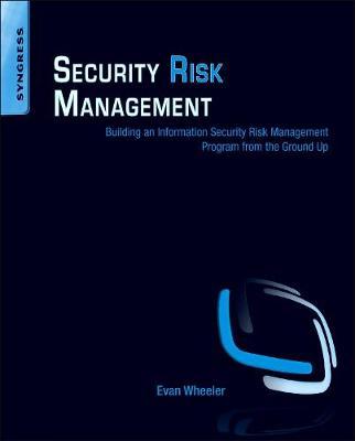 Security Risk Management: Building an Information Security Risk Management Program from the Ground Up (Paperback)