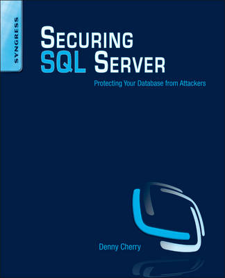 Securing SQL Server: Protecting Your Database from Attackers (Paperback)
