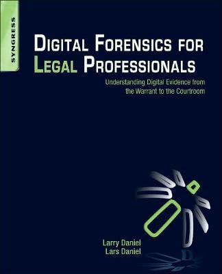 Digital Forensics for Legal Professionals: Understanding Digital Evidence from the Warrant to the Courtroom (Paperback)