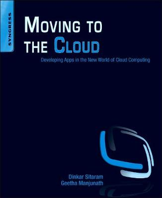 Moving To The Cloud: Developing Apps in the New World of Cloud Computing (Paperback)