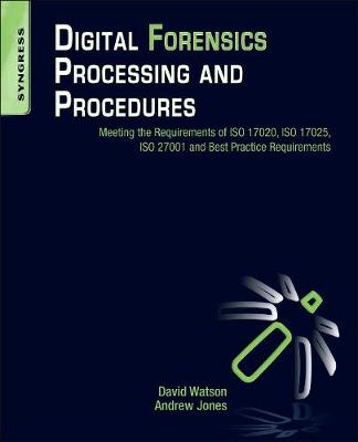 Digital Forensics Processing and Procedures: Meeting the Requirements of ISO 17020, ISO 17025, ISO 27001 and Best Practice Requirements (Paperback)