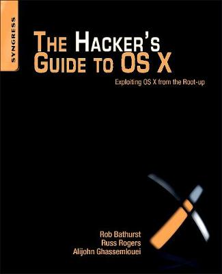 The Hacker's Guide to OS X: Exploiting OS X from the Root Up (Paperback)