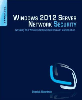 Windows 2012 Server Network Security: Securing Your Windows Network Systems and Infrastructure (Paperback)