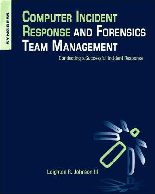 Computer Incident Response and Forensics Team Management: Conducting a Successful Incident Response (Paperback)