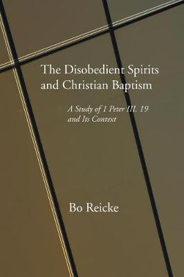 The Disobedient Spirits and Christian Baptism (Paperback)