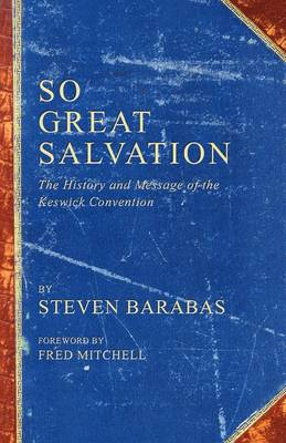 So Great Salvation: The History and Message of the Keswick Convention (Paperback)