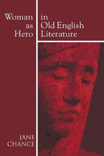Woman as Hero in Old English Literature (Paperback)