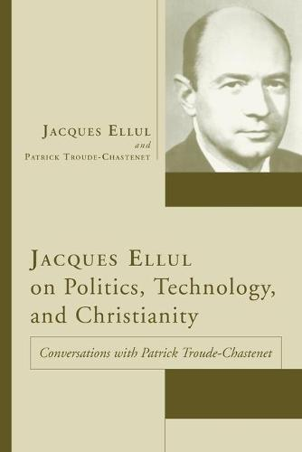 Jacques Ellul on Politics, Technology, and Christianity (Paperback)