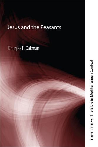 Jesus and the Peasants - Matrix: The Bible in Mediterranean Context (Paperback)