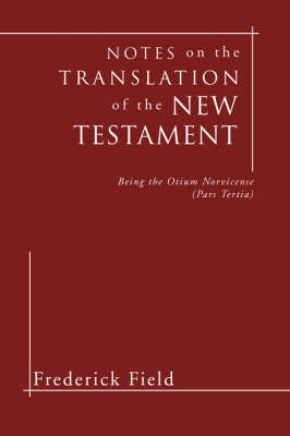 Notes on the Translation of the New Testament: Being the Otium Norvicense (Pars Tertia) (Paperback)