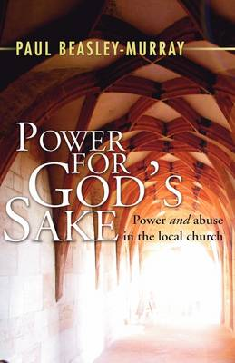 Power for God's Sake: Power and Abuse in the Local Church (Paperback)