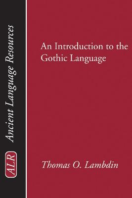 Introduction to the Gothic Language - Ancient Language Resources (Paperback)