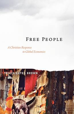 Free People: A Christian Response to Global Economics (Paperback)
