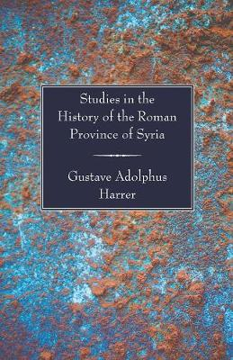 Studies in the History of the Roman Province of Syria (Paperback)