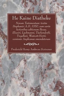 He Kaine Diatheke: Novum Testamentum: Text's Stephanici A.D. 1550, Cum Variis Lectionibus Editionum Bezae, Elzeviri, Lachmanni, Tischendo (Paperback)