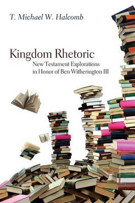 Kingdom Rhetoric: New Testament Explorations in Honor of Ben Witherington III (Paperback)