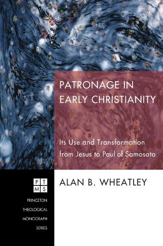 Patronage in Early Christianity: Its Use and Transformation from Jesus to Paul of Samosata (Paperback)