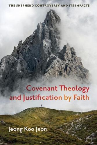 Covenant Theology and Justification by Faith (Paperback)