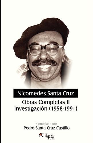 Nicomedes Santa Cruz. Obras Completas II. Investigacion (1958-1991) (Paperback)