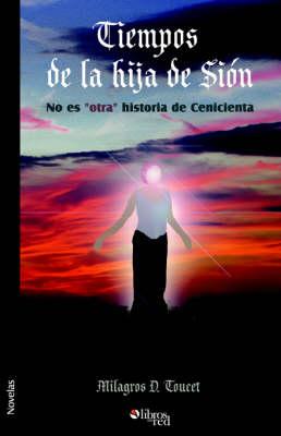 """Tiempos de La Hija de Sion: No Es """"Otra"""" Historia de Cenicienta (Paperback)"""