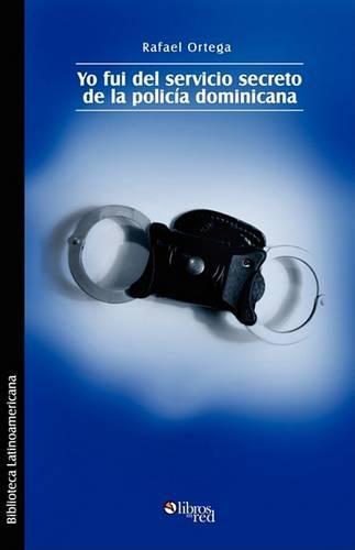 Yo Fui del Servicio Secreto de La Policia Dominicana (Paperback)