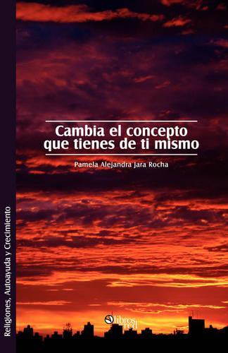 Cambia El Concepto Que Tienes de Ti Mismo (Paperback)