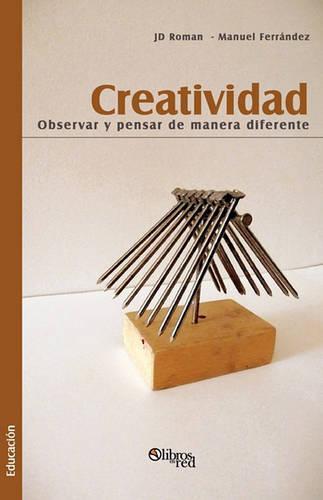 Creatividad. Observar y Pensar de Manera Diferente (Paperback)