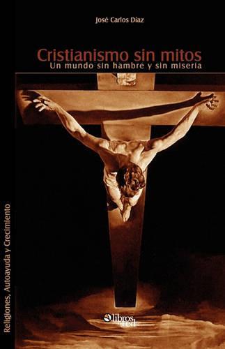 Cristianismo Sin Mitos. Un Mundo Sin Hambre y Sin Miseria (Paperback)