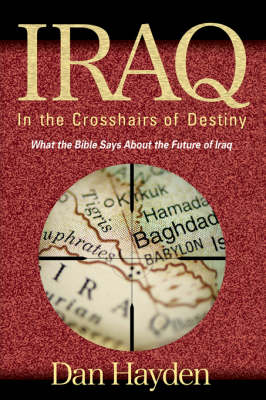 Iraq: In The Crosshairs Of Destiny (Paperback)
