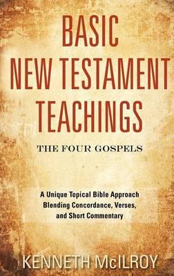 Basic New Testament Teachings: The Four Gospels (Hardback)
