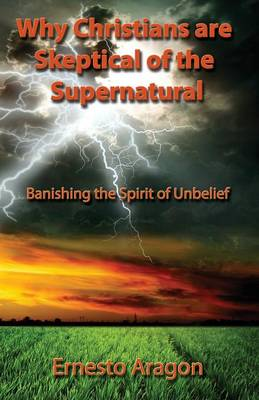 Why Christians Are Skeptical of the Supernatural (Paperback)