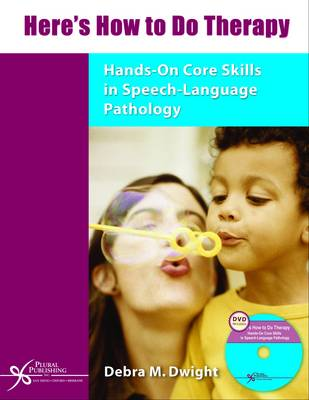 Here's How to Do Therapy: Hands-on Core Skills in Speech-language Pathology