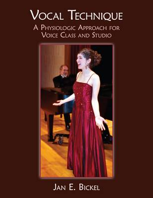 Vocal Technique: A Physiological Approach for Voice Class and Studio (Paperback)