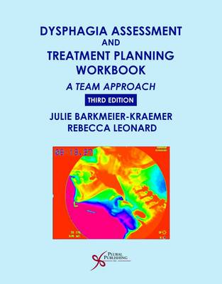 Dysphagia Assessment and Treatment Planning Workbook: A Team Approach (Spiral bound)