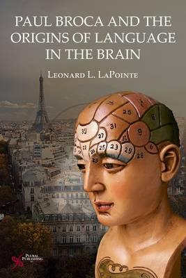 Paul Broca and the Origins of Language in the Brain (Paperback)