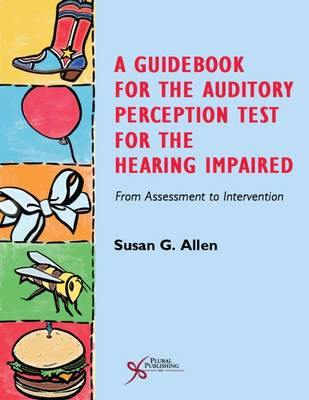 A Guidebook for the Auditory Perception Test for the Hearing Impaired: From Assessment to Intervention (Paperback)