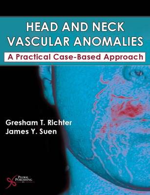 Head and Neck Vascular Anomalies: A Practical Case-Based Approach (Hardback)